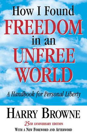 how-i-found-freedom-in-an-unfree-world-harry-browne